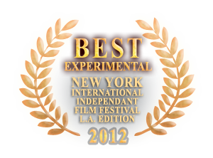 Best expiremental short fiom New York International Independant Film Festival - L.A. Edition 2012